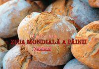 Ziua Mondială a Pâinii – 16 octombrie. Câtă pâine este bine să consumăm și cum o alegem pe cea mai potrivită pentru noi